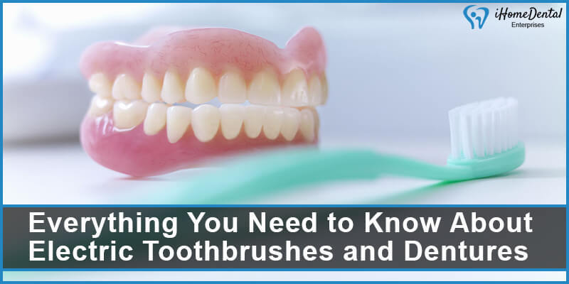 Everything You Need to Know About Electric Toothbrushes and Dentures