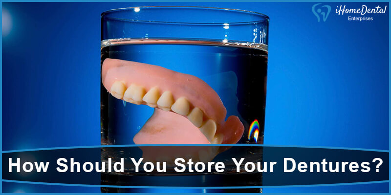 How Should You Store Your Dentures