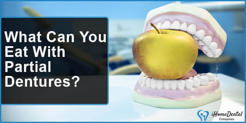What Can You Eat with Partial Dentures