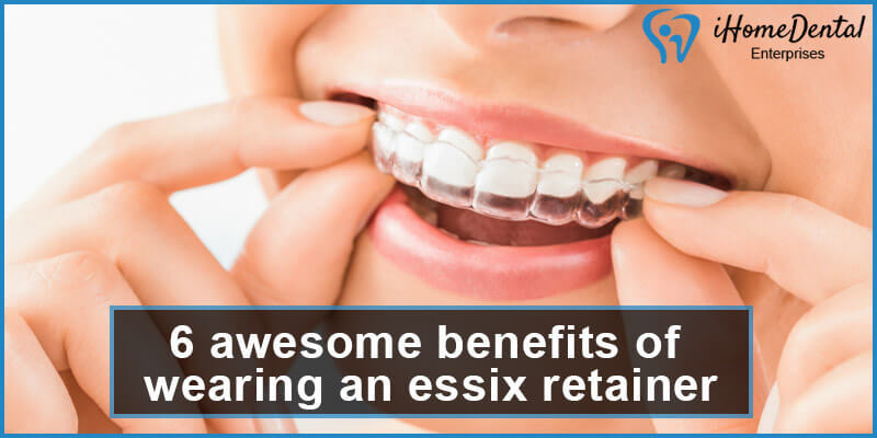 6 awesome benefits of wearing an essix retainer