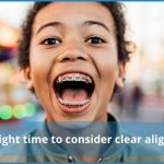 When is the right time to consider clear aligners for kids